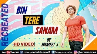 Bin Tere Sanam - Recreated | HD  | Jasmeet J | Best Bollywood Recreated Songs