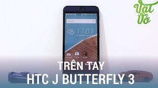 Vật Vờ| Trên tay nhanh HTC J Butterfly 3: màn hình 2K, chống nước, 2 loa Boomsound