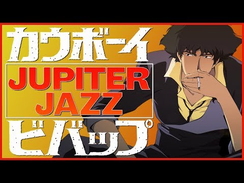 COWBOY BEBOP - The Tragic Cycle of Jupiter Jazz