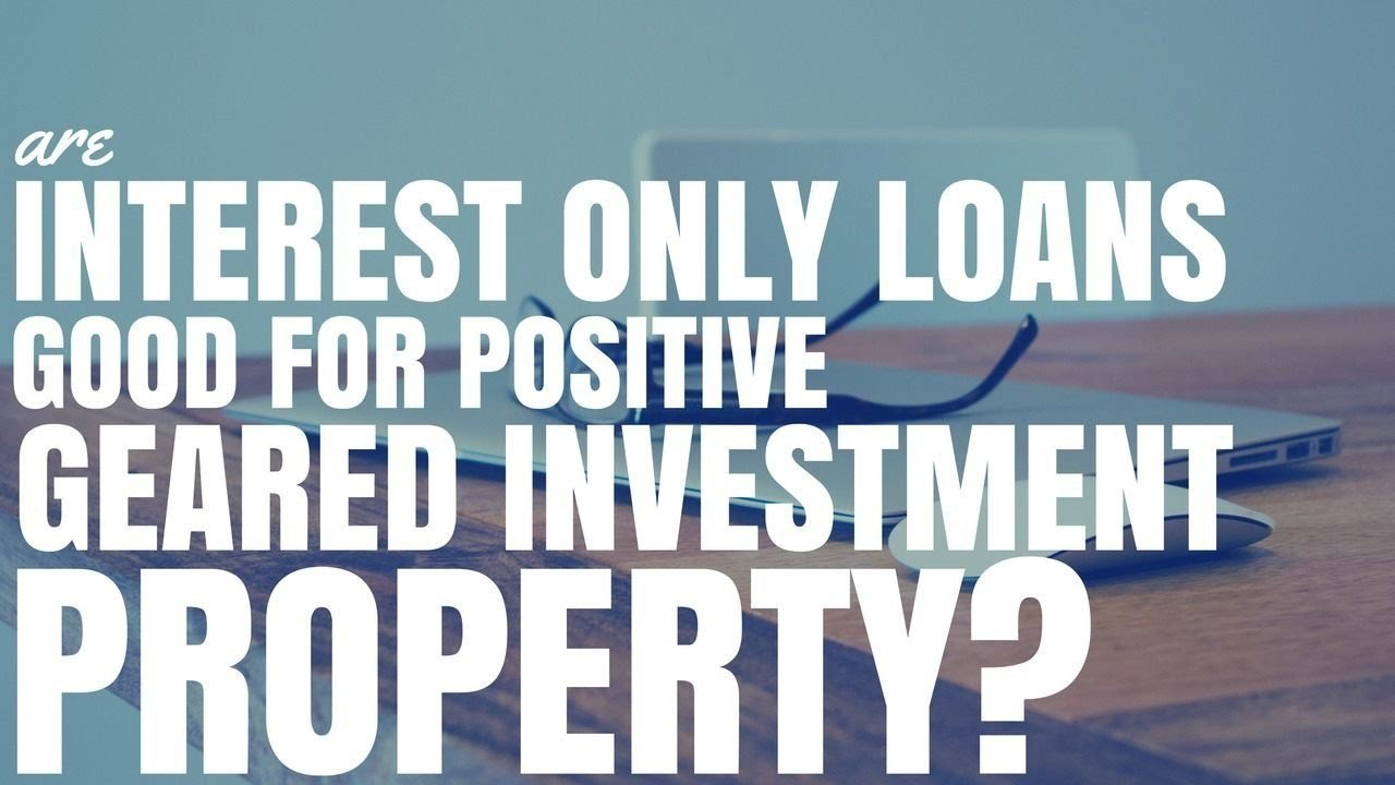 Are interest only loans good for positively geared for Loan for land only
