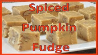 Spiced Pumpkin Fudge Recipe!