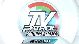 TV Patrol Southern Tagalog - June 24, 2019