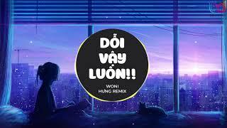 Dỗi Vậy Luôn Remix - (Woni x Hưng Hack) - Anh Quát Em À Nói To Thế Á Remix Hot tik tok