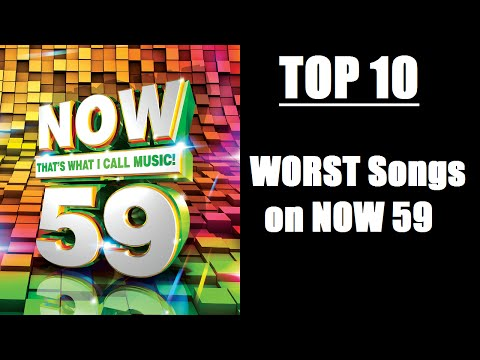 Top 10 WORST SONGS on NOW 59