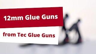 12mm Glue Gun Range