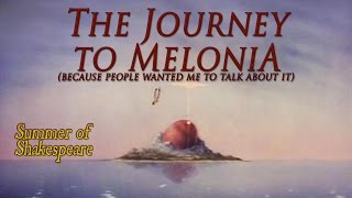 The Journey to Melonia, cause People Wanted Me to Talk About It - Summer of Shakespeare Fan Pick #1