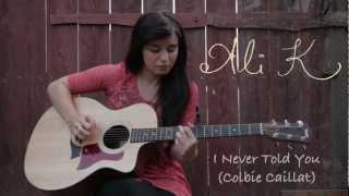 I Never Told You - Colbie Caillat (Ali K Cover)