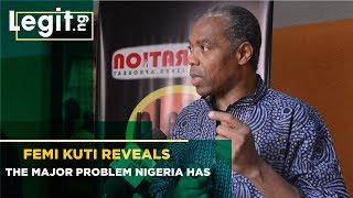 Femi Kuti Reveals Nigeria's Major Problem, Proffers Solutions | Legit TV