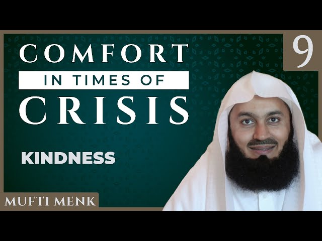 Comfort in Times of Crisis - Episode 9 - Kindness - Mufti Menk