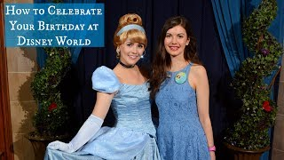 How to Celebrate Your Birthday at Disney World & Why I Had to Leave Cinderella's Royal Table
