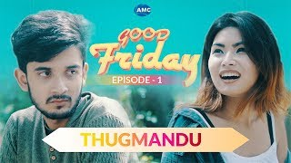 THUGMANDU | Good Friday | Episode - 1 | New Nepali Short Comedy Movie 2018 | Asian Music