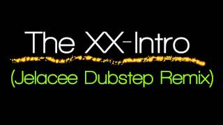 ll The XX - Intro - Jelacee Dubstep Remix ll HD ll W/ DOWNLOAD