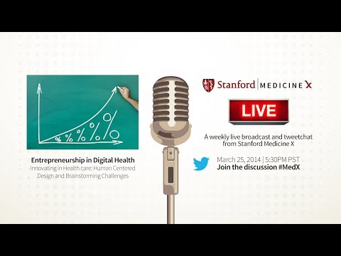 Stanford MedX Live! March 25, 2014 - Entrepreneurship: Innovating in healthcare, human-centered d...