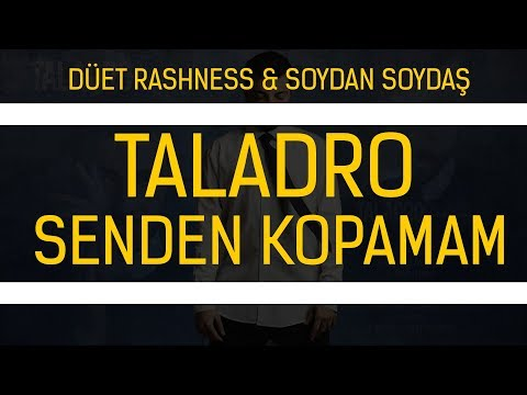 Taladro - Senden Kopamam (düet Rashness & Soydan Soydaş) #Hülya