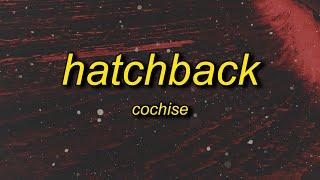 Cochise - Hatchback (Lyrics) | thatboy sus, get the pump, that's a must, i don't trust