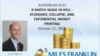 AUDIOBLOG #121   A MATCH MADE IN HELL   ECONOMIC COLLAPSE, AND EXPONENTIAL MONEY PRINTING