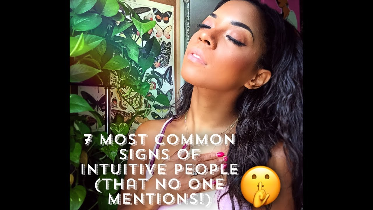 7 MOST COMMON SIGNS YOU'RE HIGHLY INTUITIVE