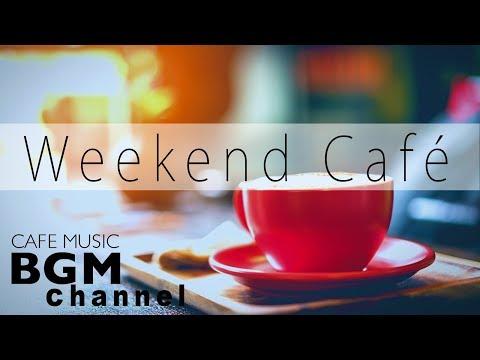 Weekend Cafe Mix - Bossa Nova & Jazz Instrumental Music For