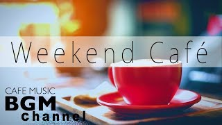 Weekend Cafe Mix - Bossa Nova & Jazz Instrumental Music For Relax, Study, Work - Background Music