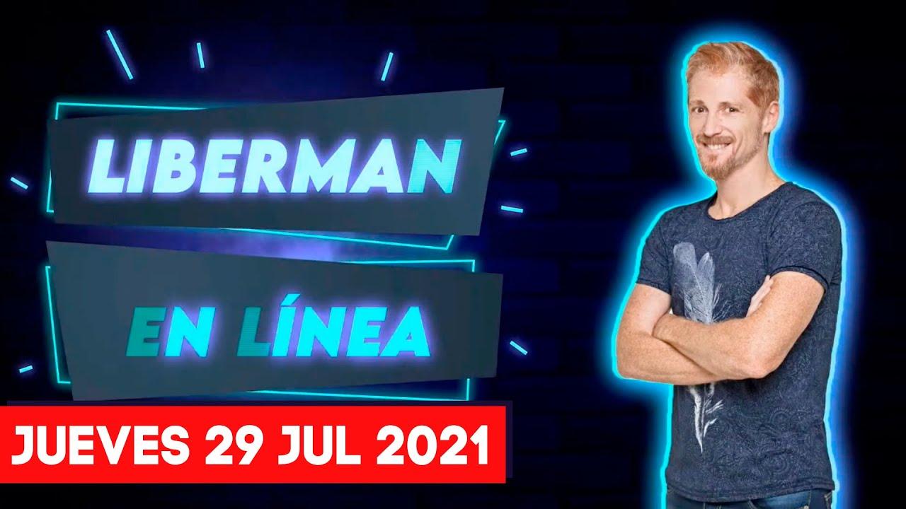 Liberman En Línea - Late 93.1 - Programa radial completo 29/07/2021