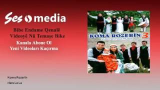 Koma Rozerîn - Here Le Le