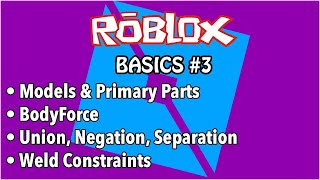 Roblox Studio Basics 3: Grouping Models, Body Force, Primary Parts, Union, Negation, Weld Constraint
