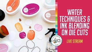 Water Techniques and Ink blending on Die Cuts LIVE STREAM REPLAY