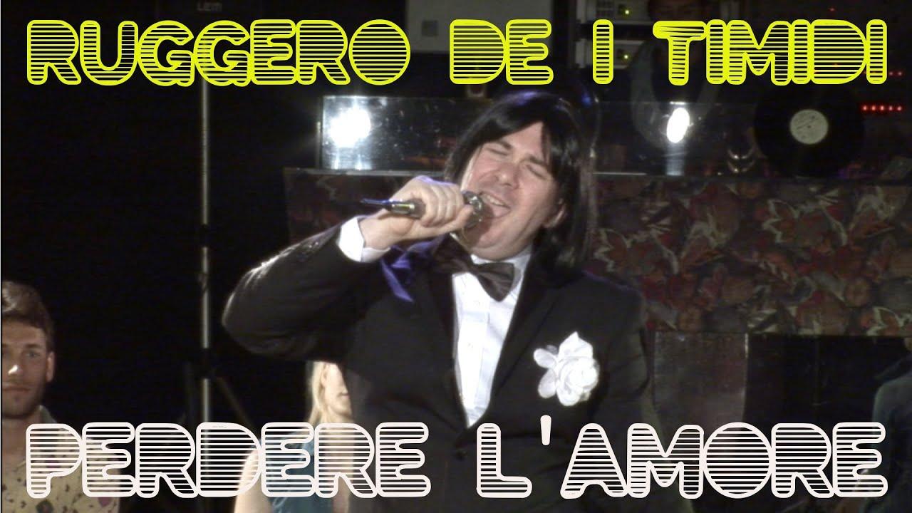 Ruggero de I Timidi - Perdere l'Amore (Video)