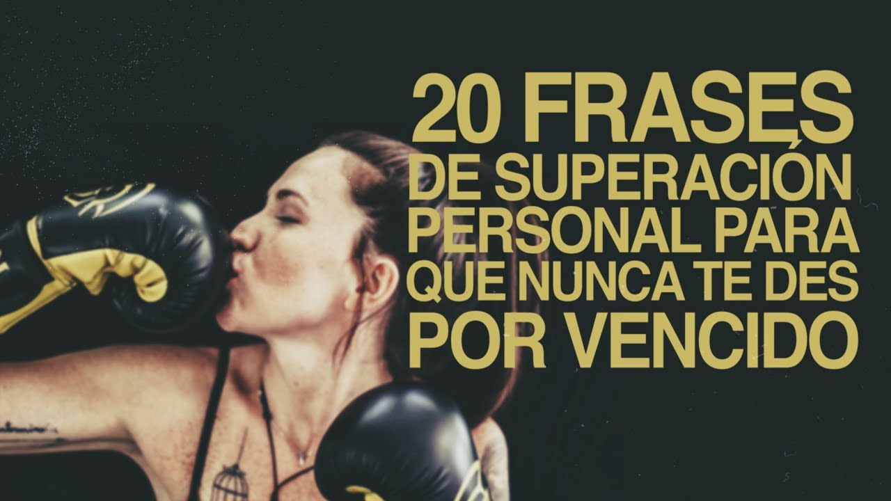 20 Frases De Superación Personal Para No Darte Por Vencido