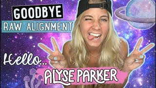 Goodbye Raw Alignment. HELLO Alyse Parker 😊