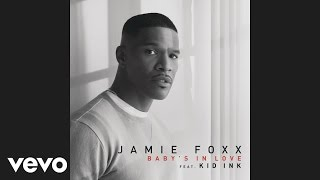 Jamie Foxx ft. Kid Ink - Baby's In Love