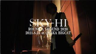 SKY-HI / SKY-HI ROUND A GROUND 2020 -2021.08.24 @ Osaka BIGCAT- (Teaser Movie)