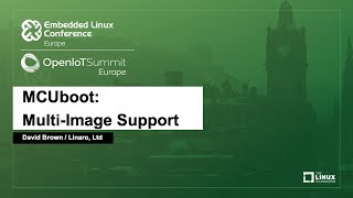 MCUboot: Multi-Image Support - David Brown, Linaro, Ltd