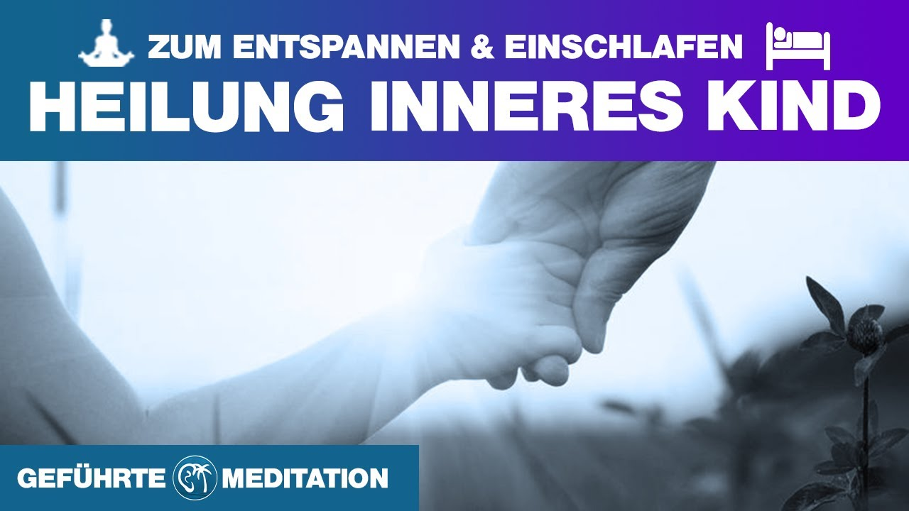 Sanfte Und Liebevolle Heilung Des Inneren Kindes Gefuhrte Meditation Youtube