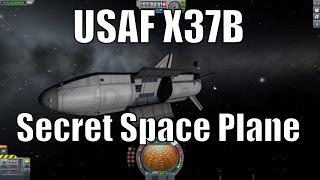 Kerbal Space Program - X-37B Mystery Space Plane and Its Secret Missions
