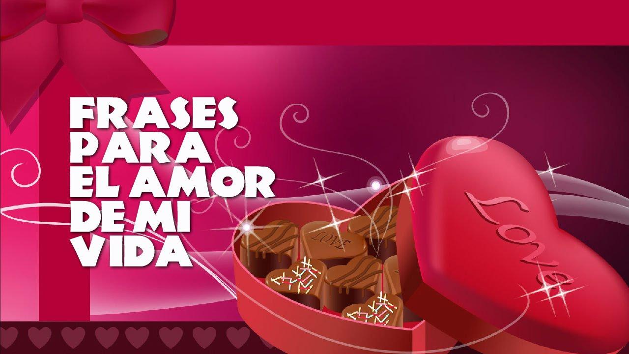 Frases Cortas De Amor Frases Para El Amor De Mi Vida Youtube