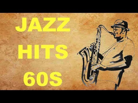 Jazz Hits of the 60's: Best of Jazz Music and Jazz Songs 60s and 60s Jazz Hits Playlist