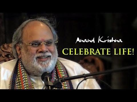 Celebrate Life! | Anand Krishna