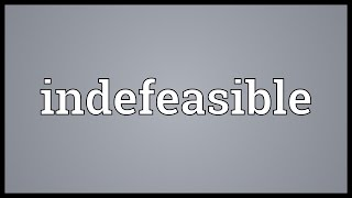 Indefeasible Meaning