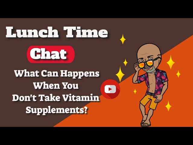 What Can HappensWhen You Don't Take Vitamin Supplements?