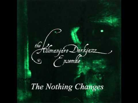 The Kilimanjaro Darkjazz Ensemble - The Nothing Changes mp3