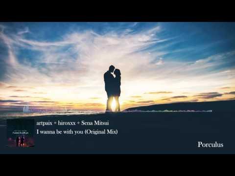 artpaix + hiroxxx + Sena Mitsui - I wanna be with you (Original Mix)