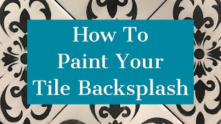 How To Paint Your Tile Back Splash