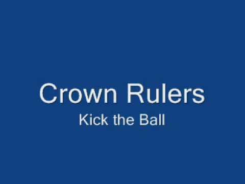 Crown Rulers-  Kick the Ball