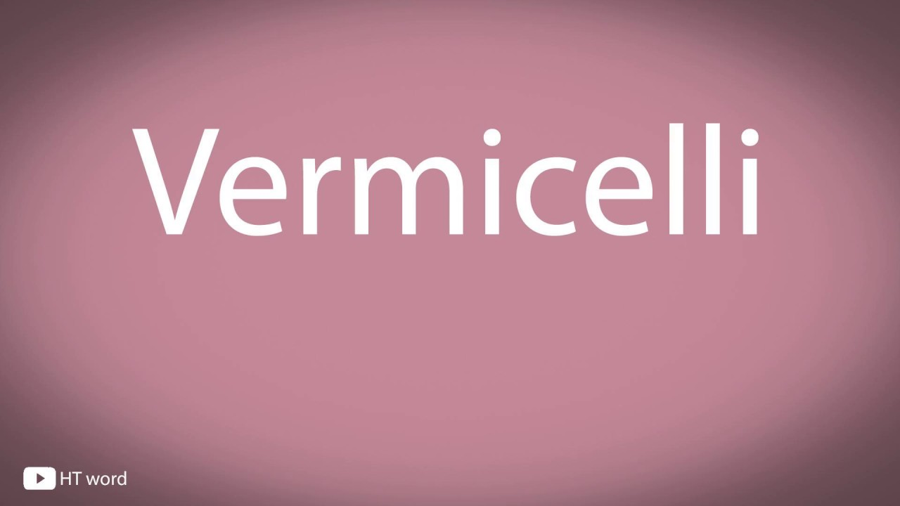 How to pronounce Vermicelli