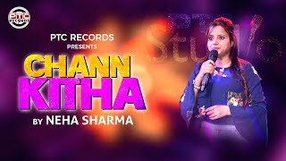 Chann Kitha (Full Song) | Neha Sharma | Latest Punjabi Song | PTC Records