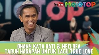 Dhany Kata Hati & Neelofa Taruh Harapan Untuk Lagu True Love - MeleTOP Episod 237 [16.5.2017]