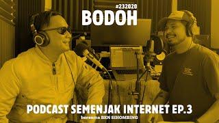 Semenjak Internet Ep. 3: Bodoh (Bersama Ben Sihombing)