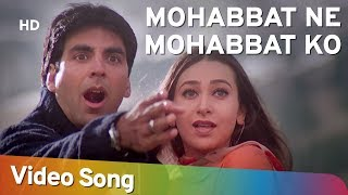 Mohabbat Ne Mohabbat Ko (HD) | Ek Rishtaa: The Bond Of Love Song | Akshay Kumar | Karishma Kapoor