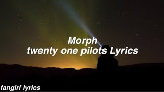 Morph || twenty one pilots Lyrics